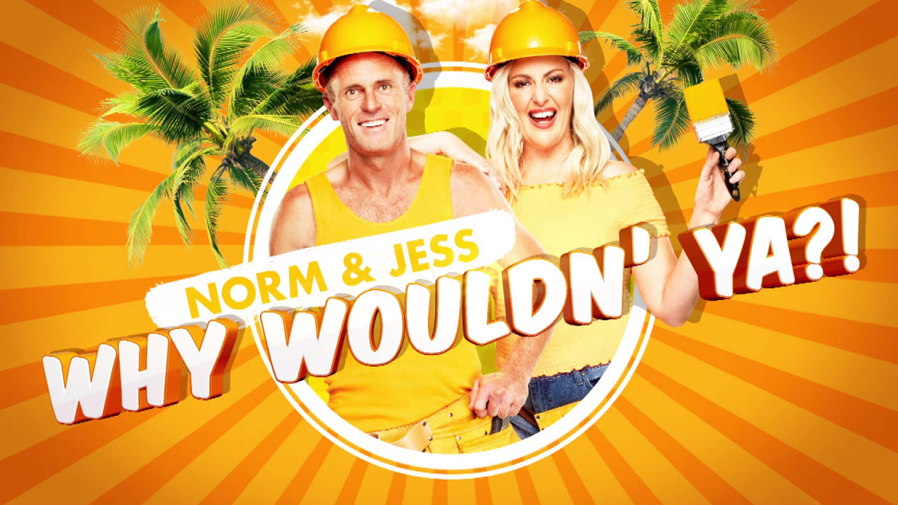 'Why wouldn't ya' with Norm and Jess