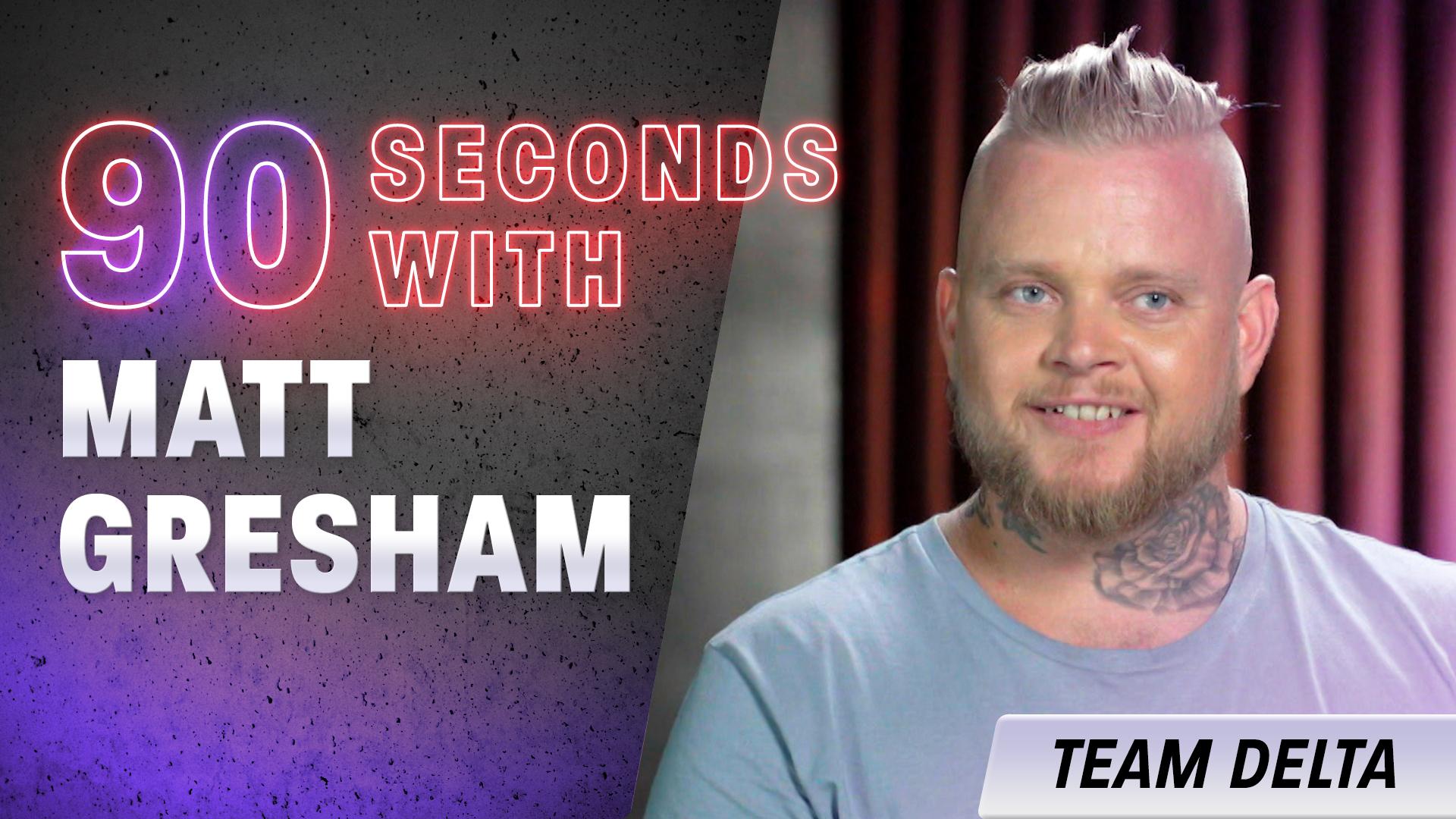 90 Seconds with Matt Gresham
